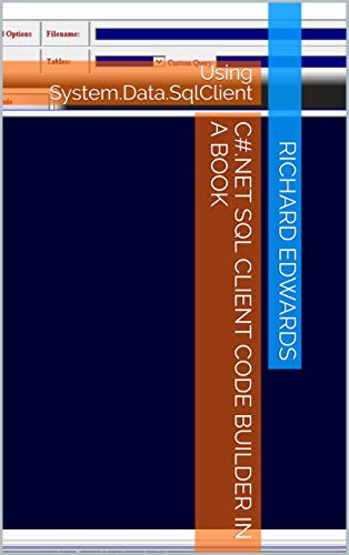 C#.NET SQL CLIENT CODE BUILDER IN A BOOK : Using System.Data.SqlClient (English Edition)