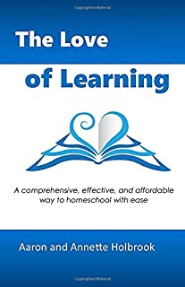 The Love of Learning: A comprehensive, effective, and affordable way to homeschool with ease
