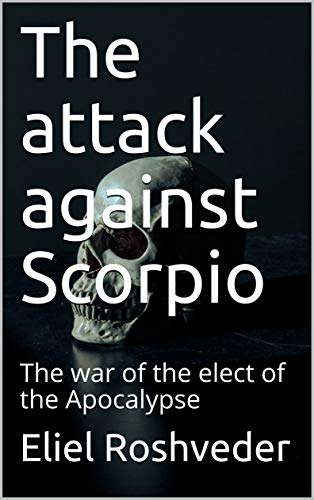 The attack against Scorpio: The war of the elect of the Apocalypse...