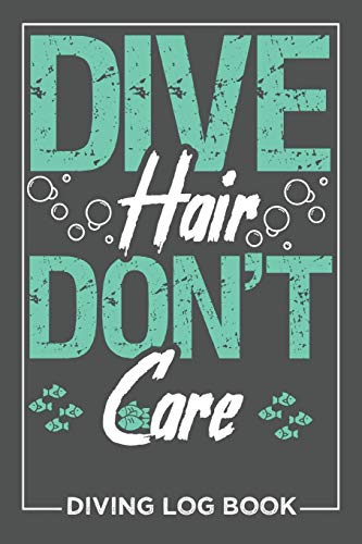 Dive Hair Don't Care Diving Log Book: Record diving trips, 6 x 9 inches 100 pages, a gift for divers