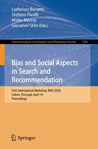Compare Textbook Prices for Bias and Social Aspects in Search and Recommendation: First International Workshop, BIAS 2020, Lisbon, Portugal, April 14, Proceedings Communications in Computer and Information Science, 1245 1st ed. 2020 Edition ISBN 9783030524845 by Boratto, Ludovico,Faralli, Stefano,Marras, Mirko,Stilo, Giovanni