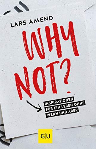 Why not?: Inspirationen für ein Leben ohne Wenn und Aber (GU Mind & Soul Einzeltitel)