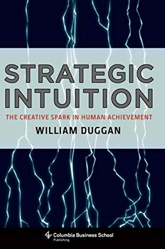 Strategic Intuition: The Creative Spark in Human Achievement (Columbia Business School Publishing)