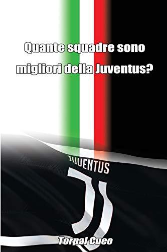 Quante squadre sono migliori della Juventus?: Regalo divertente per tifosi juventini. Il libro è vuoto, perché è la Juve la squadra più forte. Idee regalo originali compleanno tifoso ultras yuventus