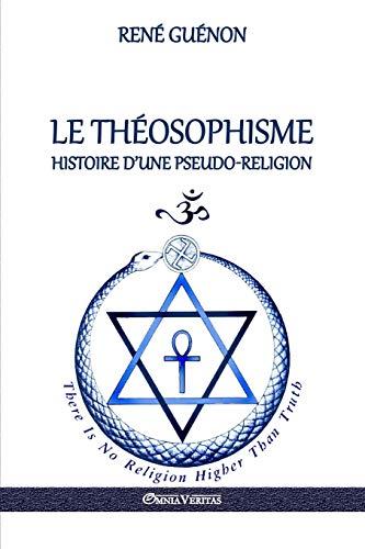 Le Théosophisme - Histoire d'une pseudo-religion (French Edition)