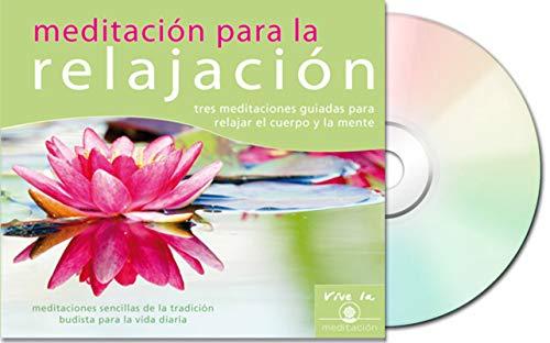 Meditación para la relajación : tres meditaciones guiadas para relajar el cuerpo y la mente (Vive La Meditación)