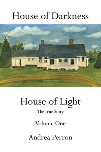 House of Darkness House of Light: The True Story Volume One by [Andrea Perron]