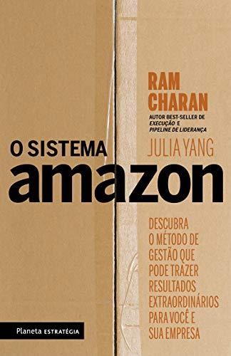 O sistema Amazon: Descubra o método de gestão que pode trazer resultados extraordinários para você e sua empresa