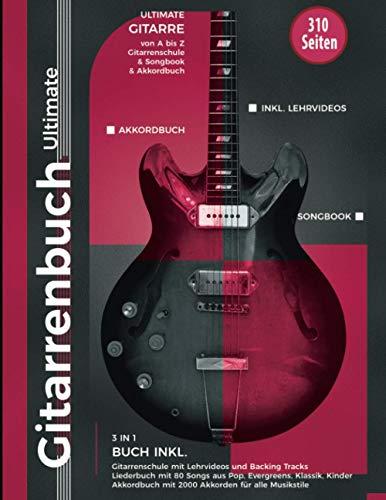 Gitarrenbuch Ultimate - 310 Seiten Gitarre von A bis Z - 3 in 1 Buch inkl. Gitarrenschule, Liederbuch, Akkordbuch