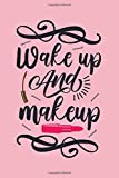Wake up and make up : Cute journal for women 6x9 100 blank lined notebook | Ideal for diaries and Notes taking: Makeup Notebook for women and Makeup Artists ,Soft Cover, Matte Finish