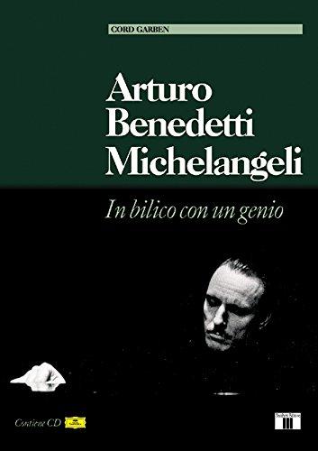 Arturo Benedetti Michelangeli. In bilico con un genio. Con CD allegato