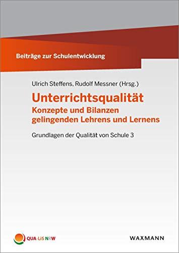 Unterrichtsqualität: Konzepte und Bilanzen gelingenden Lehrens und Lernens . Grundlagen der Qualität von Schule 3 (Beiträge zur Schulentwicklung)