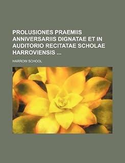 Prolusiones Praemiis Anniversariis Dignatae Et in Auditorio Recitatae Scholae Harroviensis