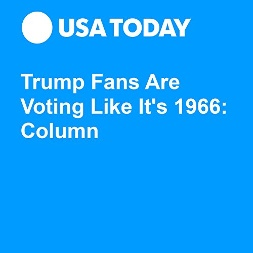 Trump Fans Are Voting Like It's 1966: Column audiobook cover art