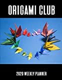 Origami Club 2020 Weekly Planner: A 52-Week Calendar For Students