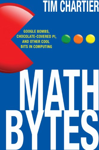 Image of Math Bytes: Google Bombs, Chocolate-Covered Pi, and Other Cool Bits in Computing