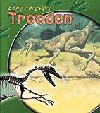 Troodon (Gone Forever!)