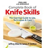 Zwilling J.A. Henkels Complete Book of Knife Skills: The Essential Guide to Use, Techniques & Care (Hardback) - Common