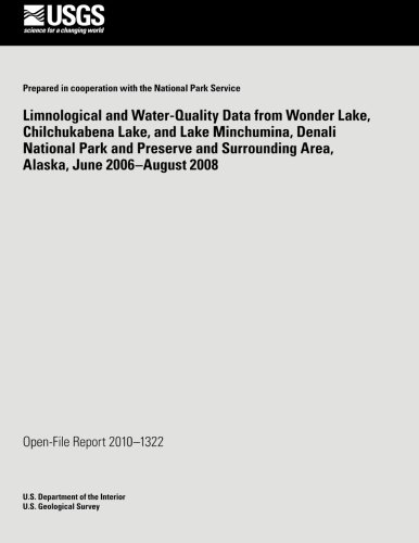 Limnological and Water-Quality Data from Wonder Lake Chilchuckabena Lake, and Lake Minchumina, Denali National Park and Preserve and Surrounding Area, Alaska, June 2006-August 2008
