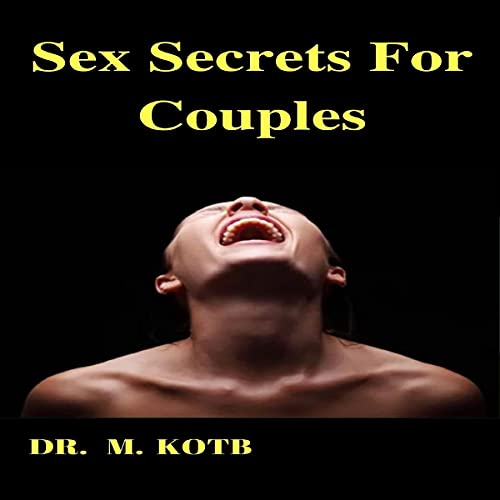 Listen Sex Secrets for Couples: The 14 Day Ultimate Guide to Better Sex - Mistakes to Avoid in Sex and How audio book