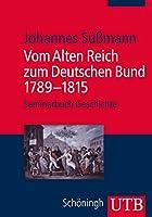 Vom Alten Reich zum Deutschen Bund: 1789-1815