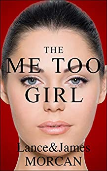 The Me Too Girl by [Lance Morcan, James Morcan]