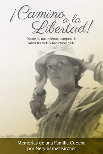 ¡Camino a la Libertad!: Desde su nacimiento, campos de labor forzada y una nueva vida (Spanish Edition)