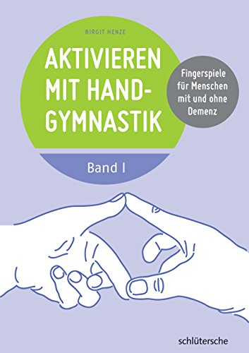 Aktivieren mit Handgymnastik: Fingerspiele für Menschen mit und ohne Demenz. Band 1