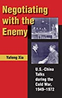 Negotiating with the Enemy: U.S.-China Talks During the Cold War, 1949-1972 by Yafeng Xia(2006-09-29)