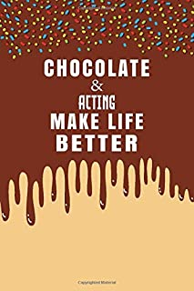 Chocolate & Acting Make Life Better Notebook Gift: Sweet Notebook /Candy Journal Gift, 120 Pages, 6x9, Soft Cover, Matte F...