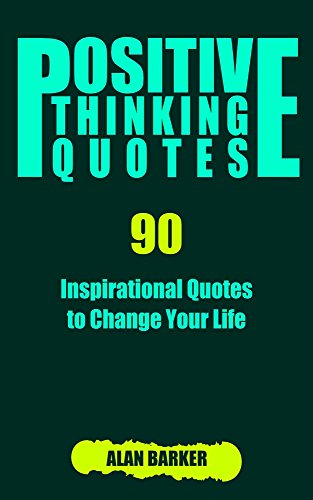Positive Thinking Quotes 90 Inspirational Quotes To Change Your Life Inspirational Quotes Affirmation Quotes Successful Quotes Book 2 Kindle Edition By Barker Alan Religion Spirituality Kindle Ebooks Amazon Com