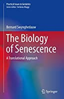 The Biology of Senescence: A Translational Approach (Practical Issues in Geriatrics)