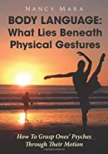 Body Language: What Lies Beneath Physical Gestures: How To Grasp Ones' Psyches Through Their Motion