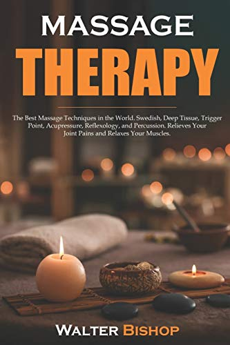 Buy Massage Therapy: The Best Massage Techniques in the World. Swedish, Deep Tissue, Trigger Point, ...