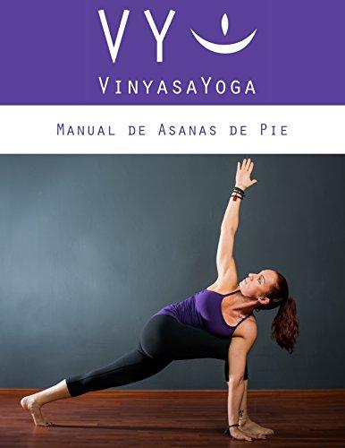 VY Vinyasa Yoga Manual de Asanas de Pie: En español.