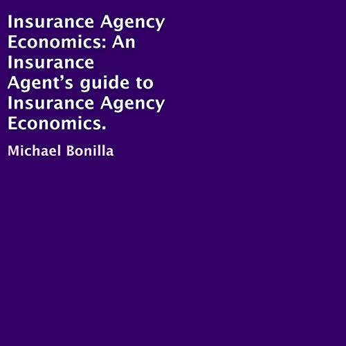 Insurance Agency Economics: An Insurance Agent's Guide to Insurance Agency Economics  By  cover art