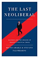 The Last Neoliberal: Macron and the Origins of France's Political Crisis