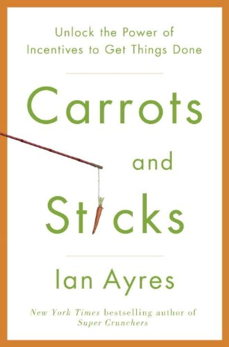 みなさん懲らしめ啓発するCarrots and Sticks: Unlock the Power of Incentives to Get Things Done (English Edition)
