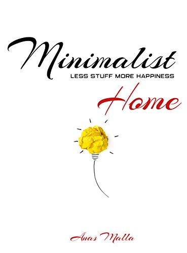 Minimalist Home Secrets: Less Stuff More Happiness: A Purposeful Home Design That Proves Less Can Be More (Minimalist Lifestyle Book 2)