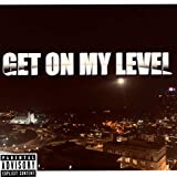 Get On My Level [Explicit]