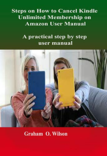 Steps on How to Cancel Kindle Unlimited Membership on Amazon User Manual: A practical step by step user manual (English Edition)