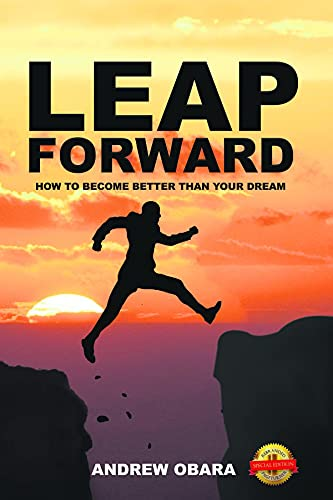 Leap Forward: How To Become Better Than Your Dream (English Edition)
