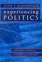 Experiencing Politics: A Legislator's Stories of Government and Health Care (California/Milbank Series on Health and the P...
