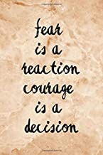 Fear is a reaction courage is a decision: motivational notebook : 100 pages ruled college composition