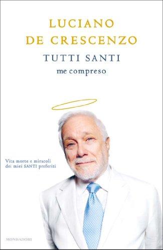 Tutti Santi me compreso (I libri di Luciano De Crescenzo)