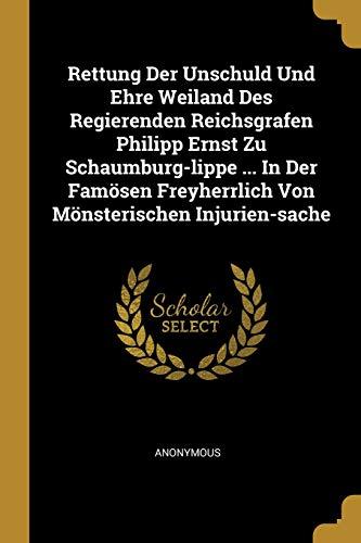 Rettung Der Unschuld Und Ehre Weiland Des Regierenden Reichsgrafen Philipp Ernst Zu Schaumburg-lippe ... In Der Famösen Freyherrlich Von Mönsterischen Injurien-sache