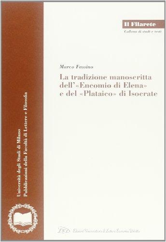 La tradizione manoscritta dell«Encomio di Elena» e del «Plataico» di Isocrate (Il Filarete. Fac. lettere e filos.-Un. MI)