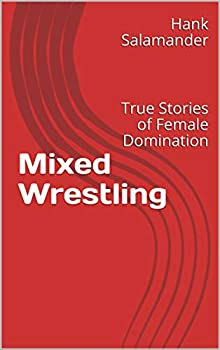 Mixed Wrestling  True Stories of Female Domination