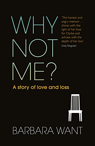 Why Not Me?: A Story of Love and Loss by [Barbara Want]