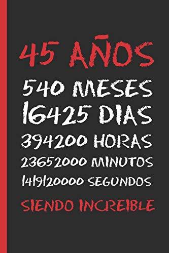 45 AÑOS SIENDO INCREIBLE: REGALO DE CUMPLEAÑOS ORIGINAL Y DIVERTIDO. DIARIO, CUADERNO DE NOTAS, APUNTES O AGENDA.